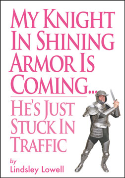 My Knight in Shining Armor is Coming.. He's just stuck in Traffic