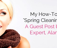 """Skincare Expert Alana Mitchell Shares a  'How-To' Guide on """"Spring Cleaning"""" Your Skin! Guest Blog!"""