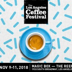 Get Your Caffeine On! LA Coffee Festival Returns for Year 2! 11/8 to 11/10! Magic Box at The Reef, DTLA !