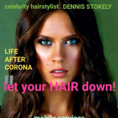 Dennis Stokely Shares a  Gorgeous Hair Style/Look  for Summer Beauty 2020!